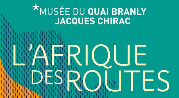 exposition l'afrique des routes musée du Quai branly
